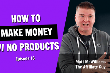 How to Make Money Online Without Any Products or Services (Episode 16)