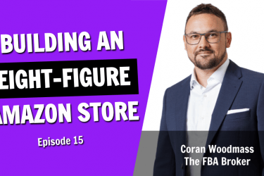 The Insider Secrets of Building and Selling an 8 Figure Amazon Store (Episode 15)