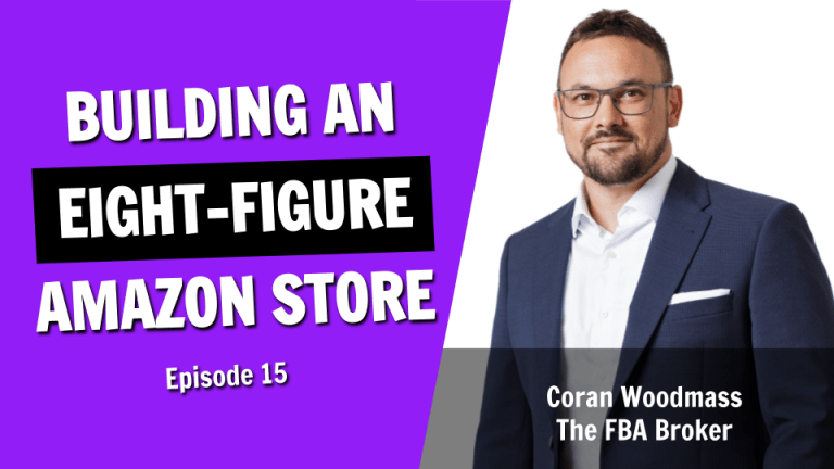 The Insider Secrets of Building and Selling an 8 Figure Amazon Store