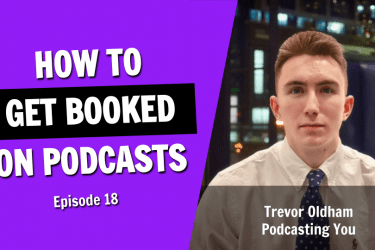 The Secret Tips For Getting Booked on Podcasts (Episode 18)