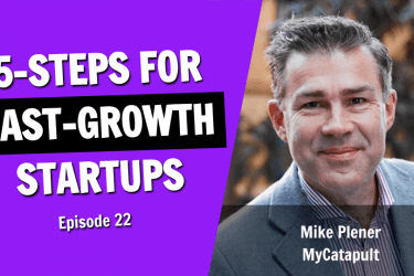 The 5 Key Steps Behind Fast Growth Startups (Episode 22)
