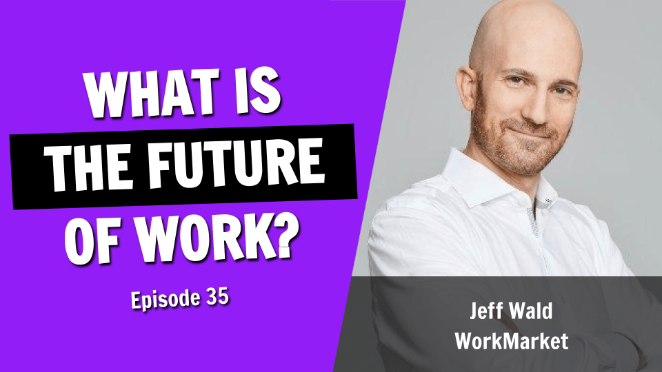 What's the Future of Work? An Interview With Jeff Wald