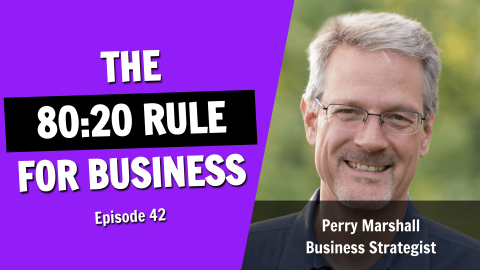 The 80:20 Rule for Business Success with Perry Marshall