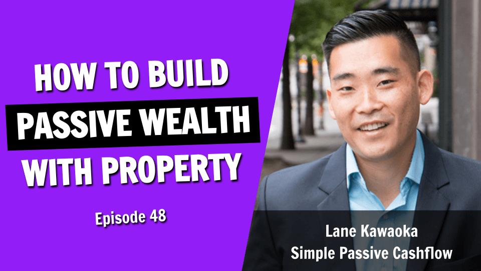 How to Build Passive Wealth (Ft. Wealth Expert Lane Kawaoka)